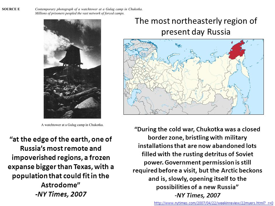 The most northeasterly region of present day Russia at the edge of the earth, one of Russia's most remote and impoverished regions, a frozen expanse bigger than Texas, with a population that could fit in the Astrodome -NY Times, 2007 During the cold war, Chukotka was a closed border zone, bristling with military installations that are now abandoned lots filled with the rusting detritus of Soviet power.