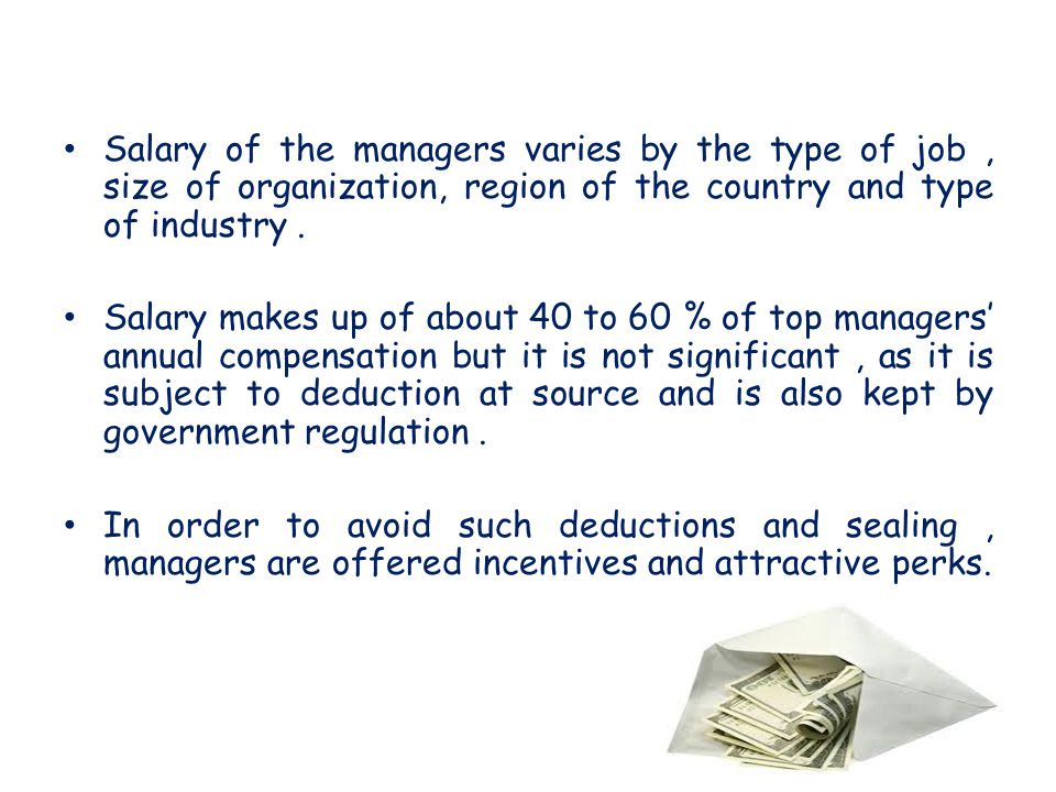 Salary of the managers varies by the type of job, size of organization, region of the country and type of industry.