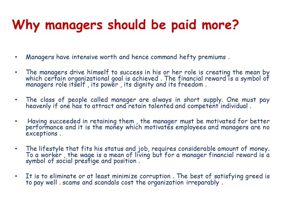 Why managers should be paid more. Managers have intensive worth and hence command hefty premiums.