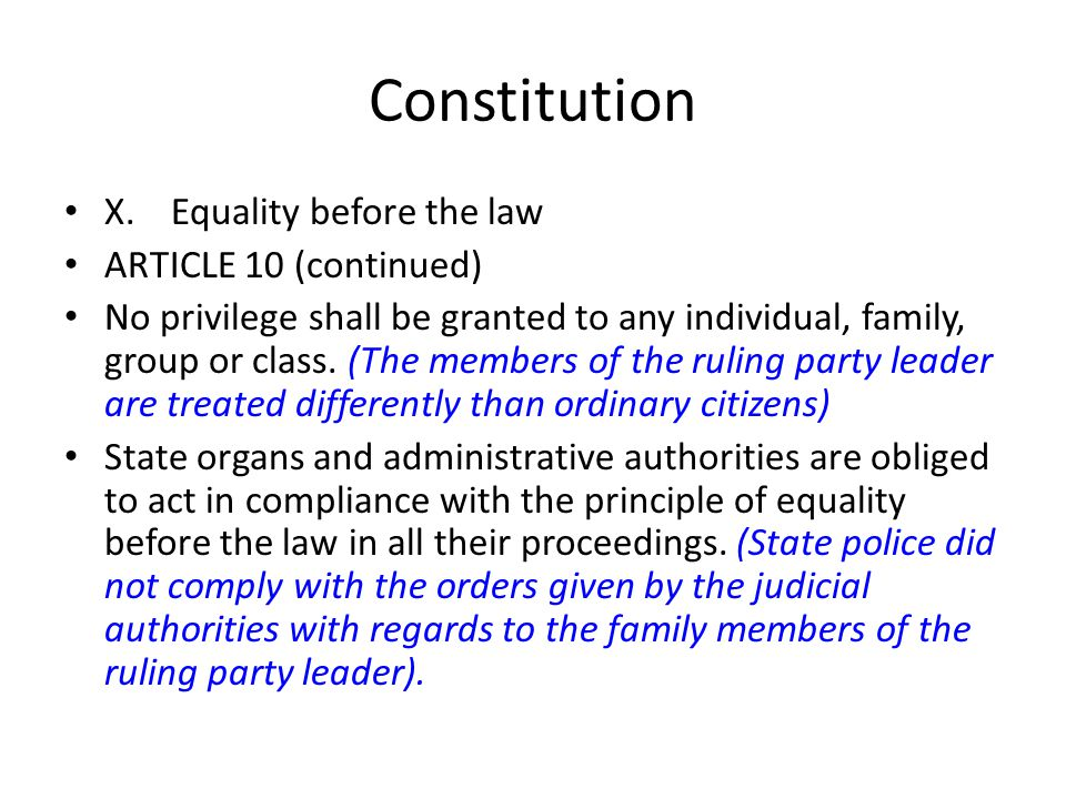 Constitution X.Equality before the law ARTICLE 10 (continued) No privilege shall be granted to any individual, family, group or class. (The members of