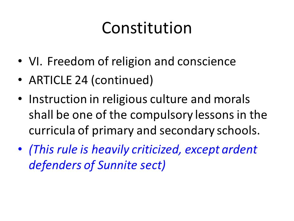Constitution VI.Freedom of religion and conscience ARTICLE 24 (continued) Instruction in religious culture and morals shall be one of the compulsory l