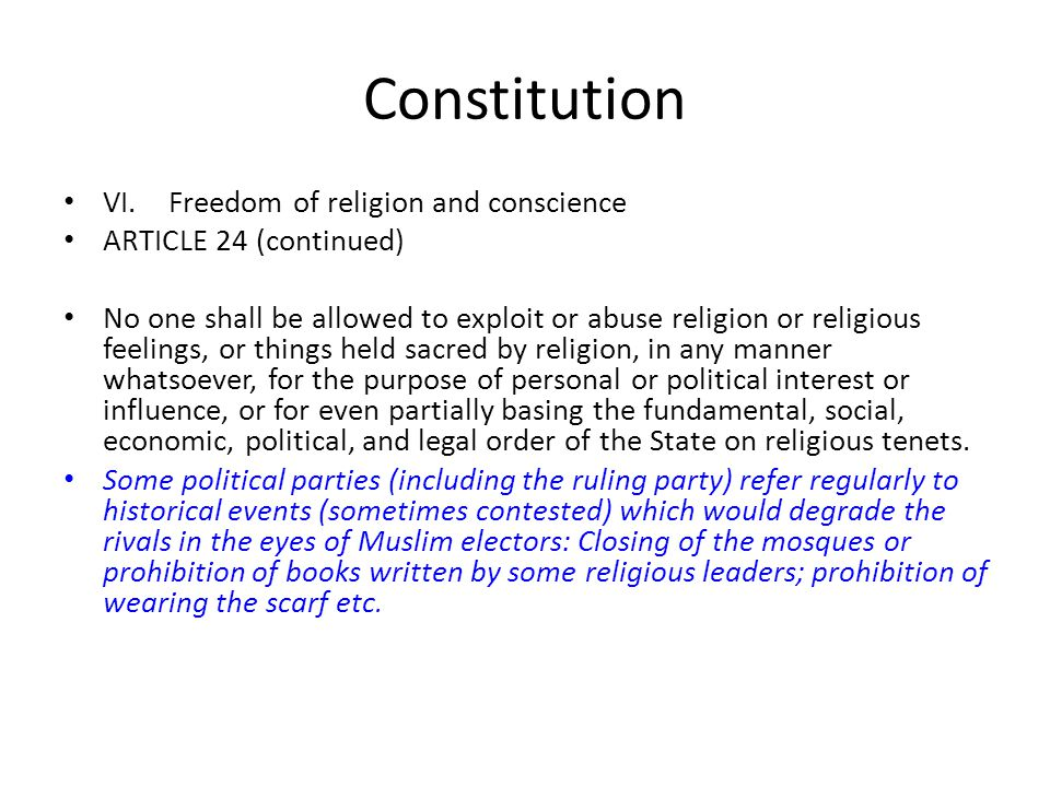 Constitution VI.Freedom of religion and conscience ARTICLE 24 (continued) No one shall be allowed to exploit or abuse religion or religious feelings,