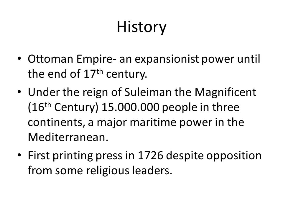 History Ottoman Empire- an expansionist power until the end of 17 th century.