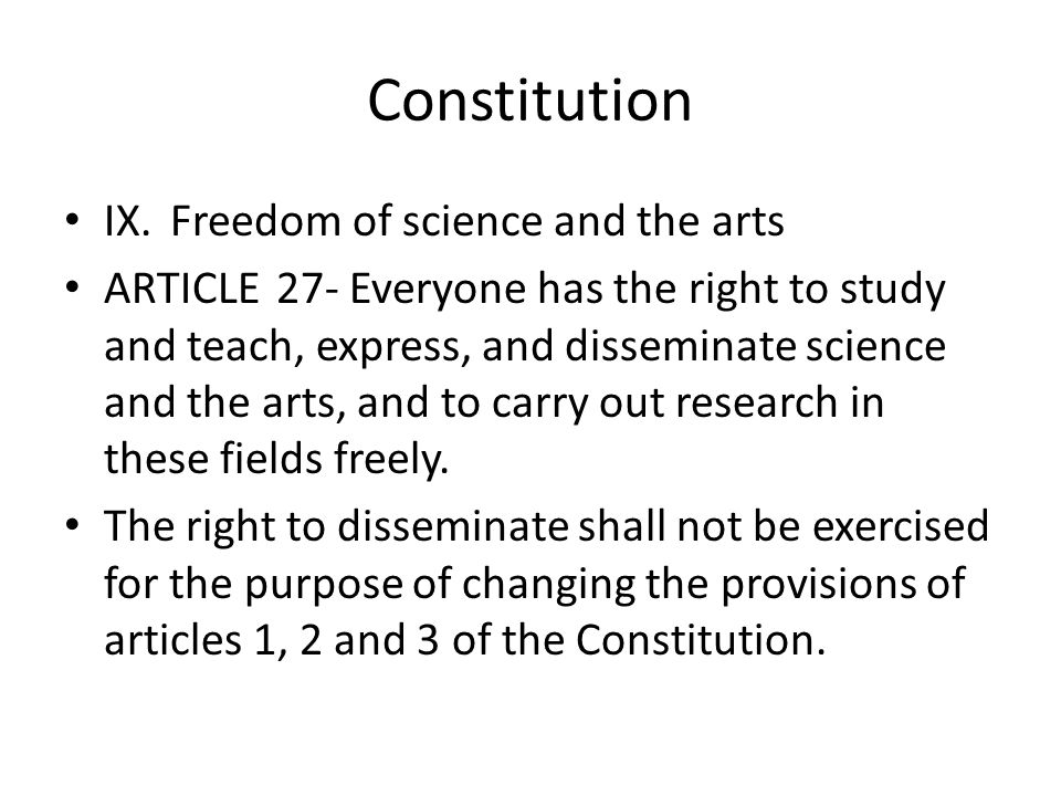 Constitution IX.Freedom of science and the arts ARTICLE27- Everyone has the right to study and teach, express, and disseminate science and the arts, a