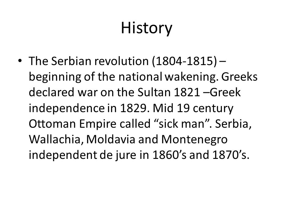 History The Serbian revolution (1804-1815) – beginning of the national wakening. Greeks declared war on the Sultan 1821 –Greek independence in 1829. M