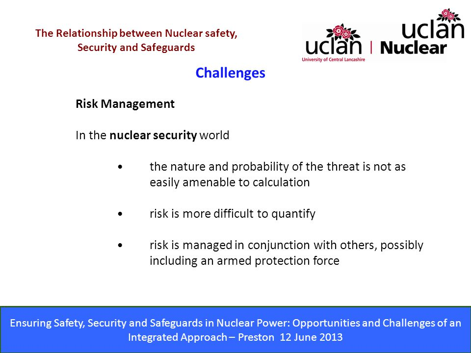 Ensuring Safety, Security and Safeguards in Nuclear Power: Opportunities and Challenges of an Integrated Approach – Preston 12 June 2013 Challenges Th