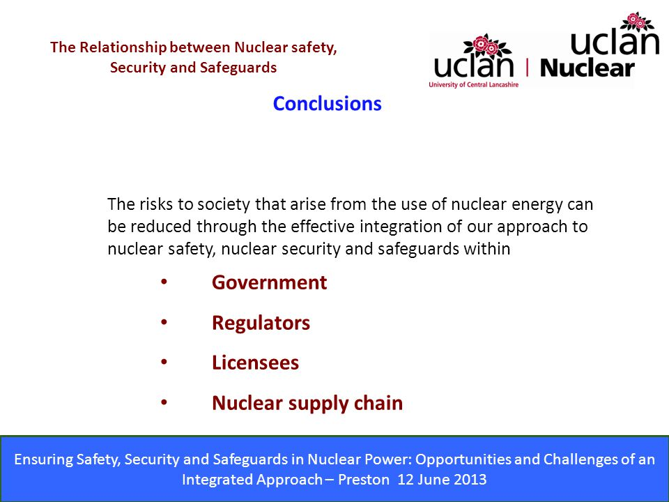 Ensuring Safety, Security and Safeguards in Nuclear Power: Opportunities and Challenges of an Integrated Approach – Preston 12 June 2013 Conclusions T