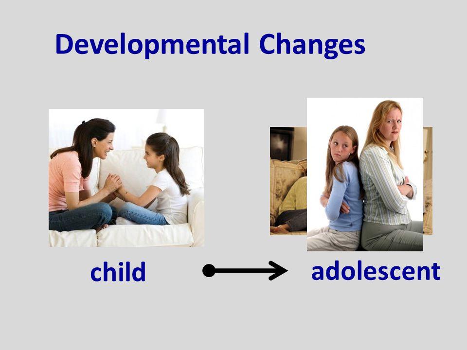 Developmental Changes child adolescent