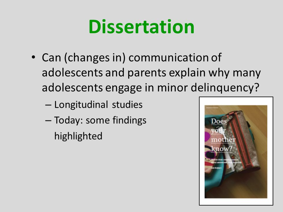 Dissertation Can (changes in) communication of adolescents and parents explain why many adolescents engage in minor delinquency? – Longitudinal studie