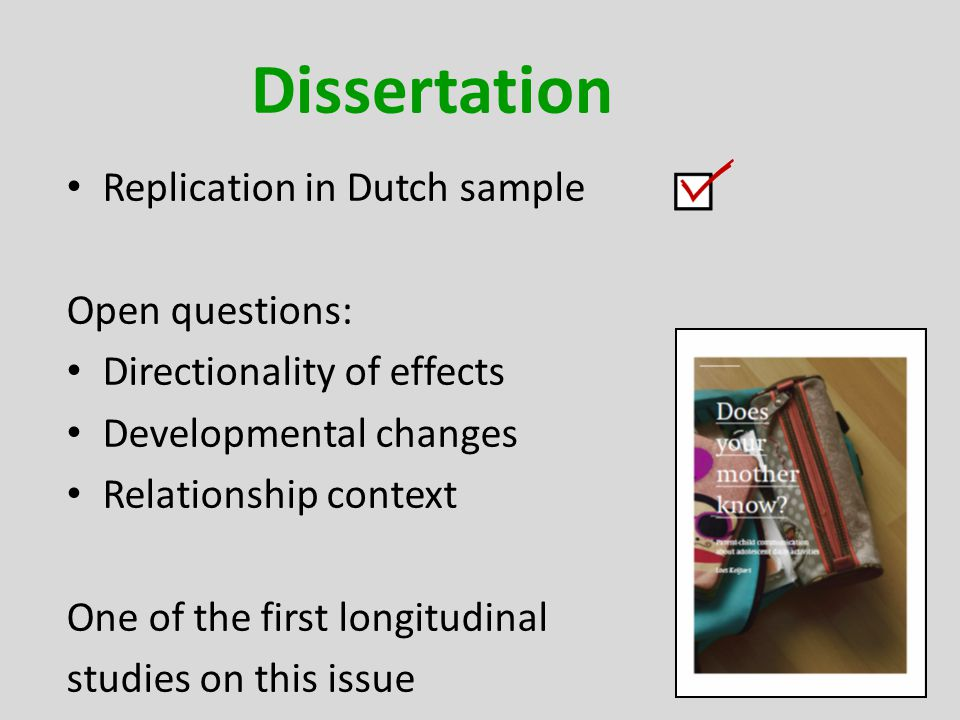 Dissertation Replication in Dutch sample Open questions: Directionality of effects Developmental changes Relationship context One of the first longitudinal studies on this issue