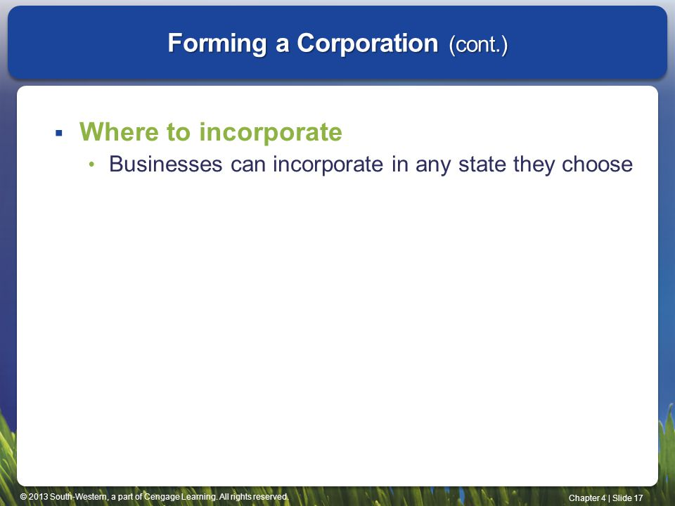 © 2013 South-Western, a part of Cengage Learning. All rights reserved. Chapter 4   Slide 17 Forming a Corporation (cont.)  Where to incorporate Busin