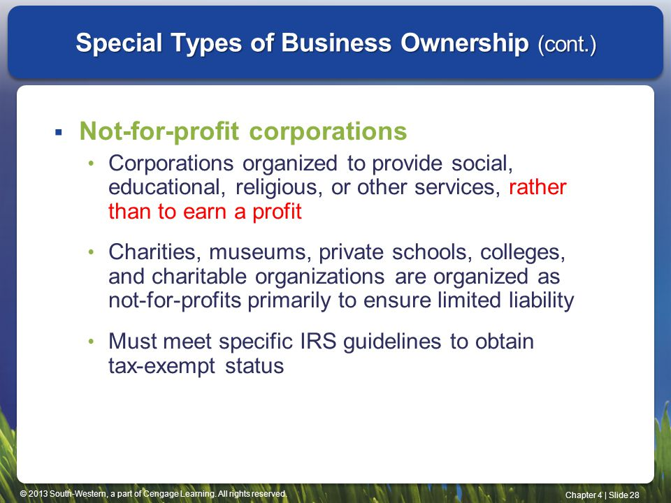 © 2013 South-Western, a part of Cengage Learning. All rights reserved. Chapter 4   Slide 28 Special Types of Business Ownership (cont.)  Not-for-prof