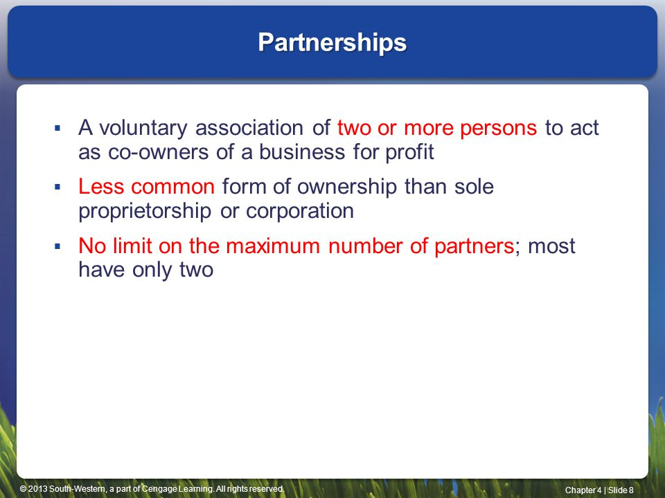 © 2013 South-Western, a part of Cengage Learning. All rights reserved. Chapter 4   Slide 8 Partnerships  A voluntary association of two or more perso