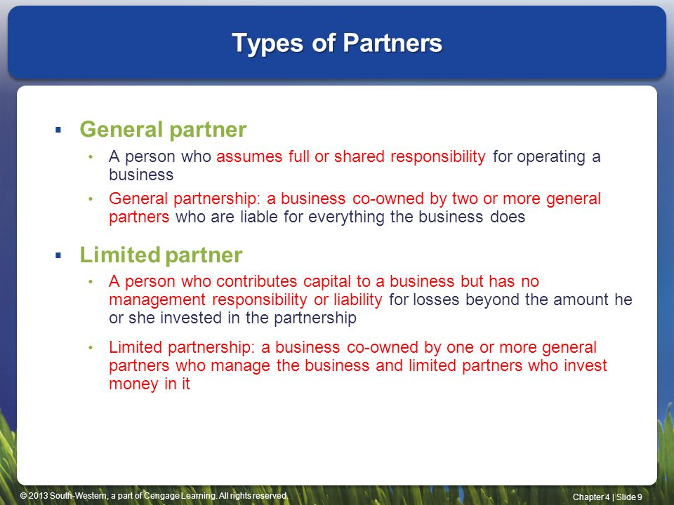 © 2013 South-Western, a part of Cengage Learning. All rights reserved. Chapter 4   Slide 9 Types of Partners  General partner A person who assumes fu