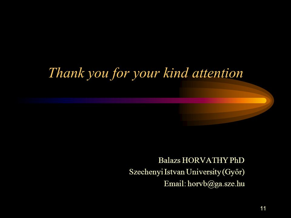 11 Thank you for your kind attention Balazs HORVATHY PhD Szechenyi Istvan University (Győr) Email: horvb@ga.sze.hu