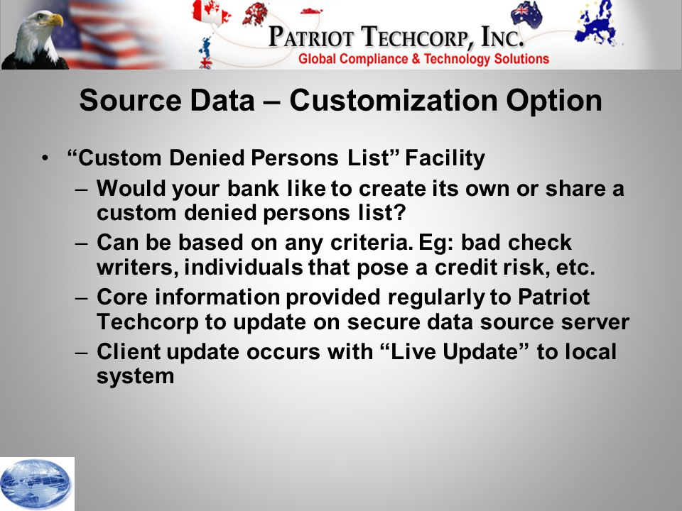 Source Data – Customization Option Custom Denied Persons List Facility –Would your bank like to create its own or share a custom denied persons list.