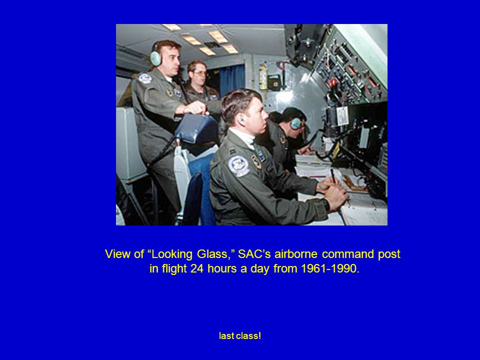 """last class! View of """"Looking Glass,"""" SAC's airborne command post in flight 24 hours a day from 1961-1990."""