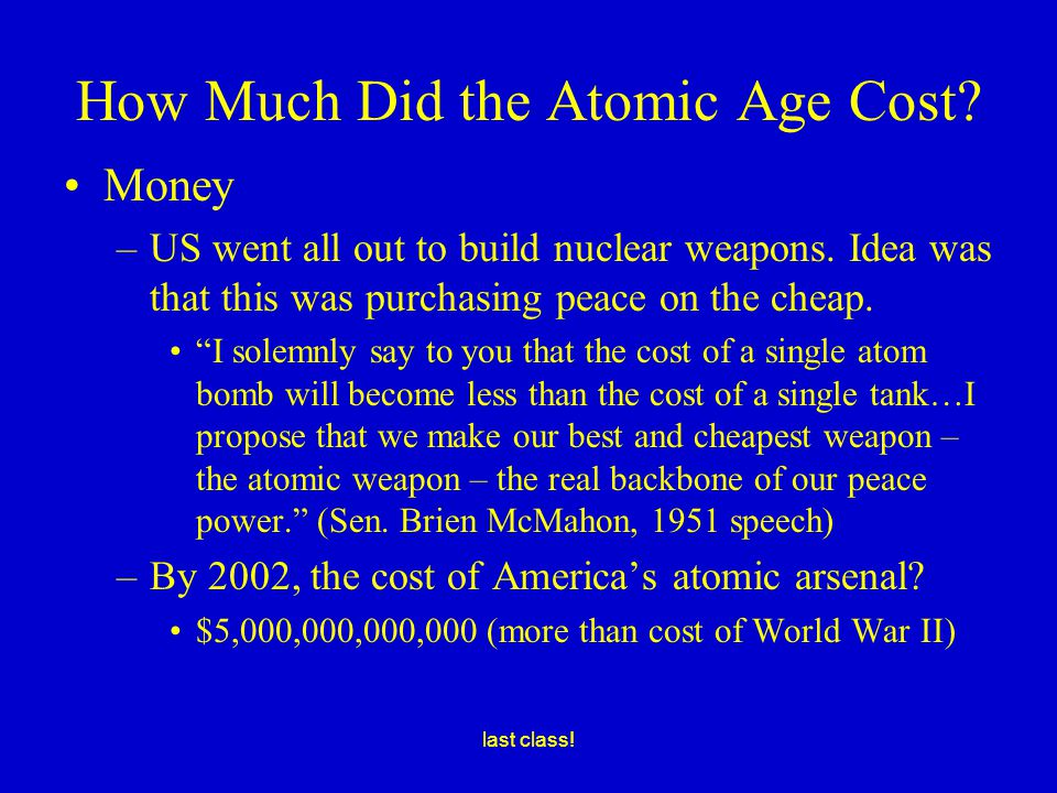 last class. How Much Did the Atomic Age Cost. Money –US went all out to build nuclear weapons.