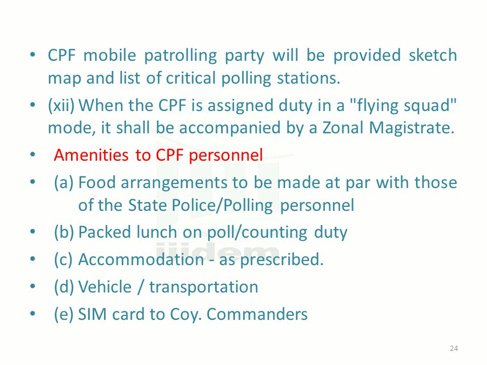 CPF mobile patrolling party will be provided sketch map and list of critical polling stations. (xii)When the CPF is assigned duty in a