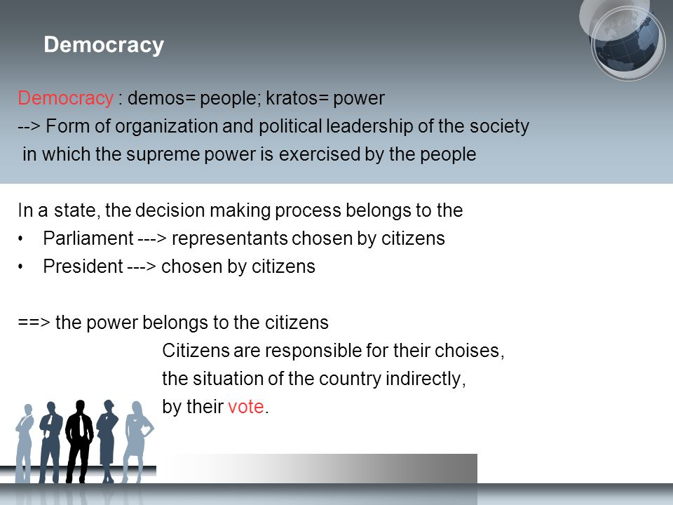 Democracy Democracy : demos= people; kratos= power --> Form of organization and political leadership of the society in which the supreme power is exer