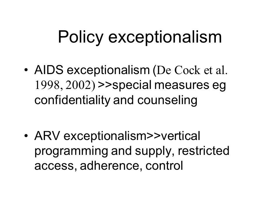 Policy exceptionalism AIDS exceptionalism ( De Cock et al.