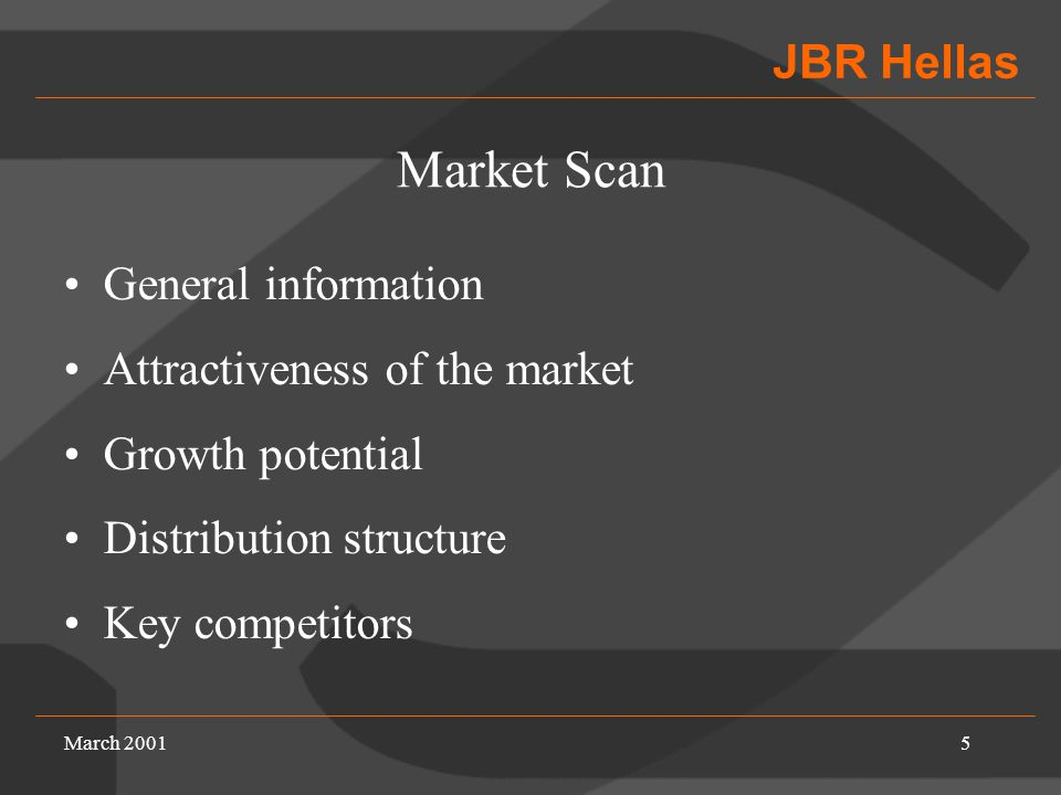 JBR Hellas March 20015 Market Scan General information Attractiveness of the market Growth potential Distribution structure Key competitors