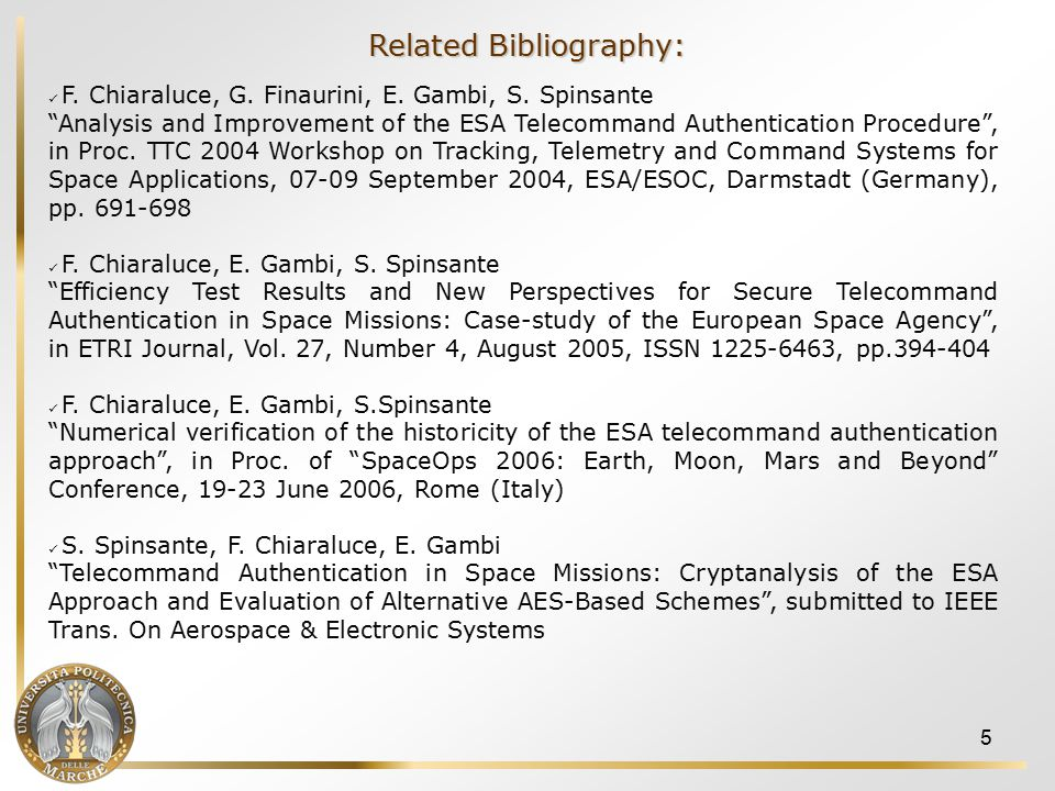 6  2005/2006: Evaluation of AES-based authentication and encryption for space applications Following the results provided by the analysis of the old ESA authentication scheme, and confirmed by preliminary proposals expressed within the CCSDS Security WG, a research activity on the adoption of the Advanced Encryption Standard (AES) for TC authentication and TM encryption has been developed Telemetry Encryption comparison among several AES operational modes error propagation over AWGN and burst channels data cancellations effects and recovery computational requirements: evaluation and comparison Telecommand Authentication AES-based Message Authentication Code generation schemes for TC Authentication CBC and CFB MAC generation Telecommand authentication and Forward Error Control coding (Correct Authentication Rate)
