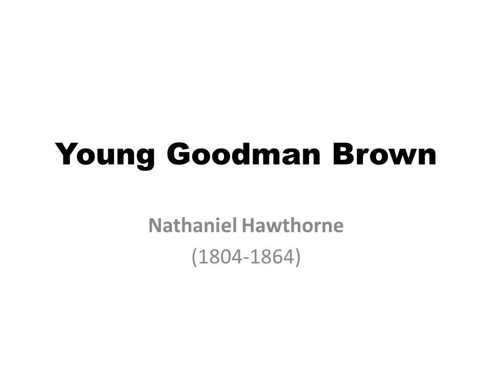 Young Goodman Brown Nathaniel Hawthorne (1804-1864)