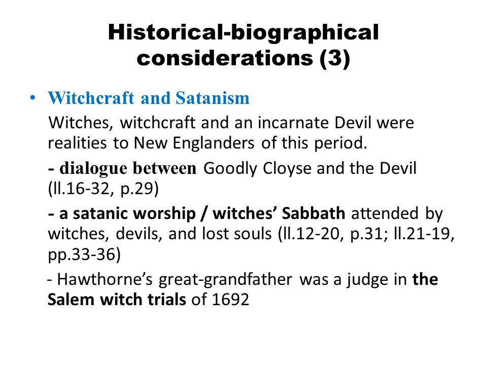 Historical-biographical considerations (3) Witchcraft and Satanism Witches, witchcraft and an incarnate Devil were realities to New Englanders of this