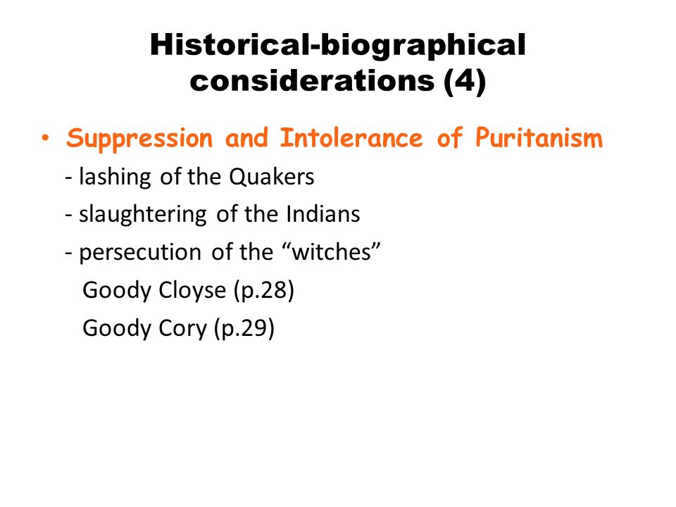 Historical-biographical considerations (4) Suppression and Intolerance of Puritanism - lashing of the Quakers - slaughtering of the Indians - persecut