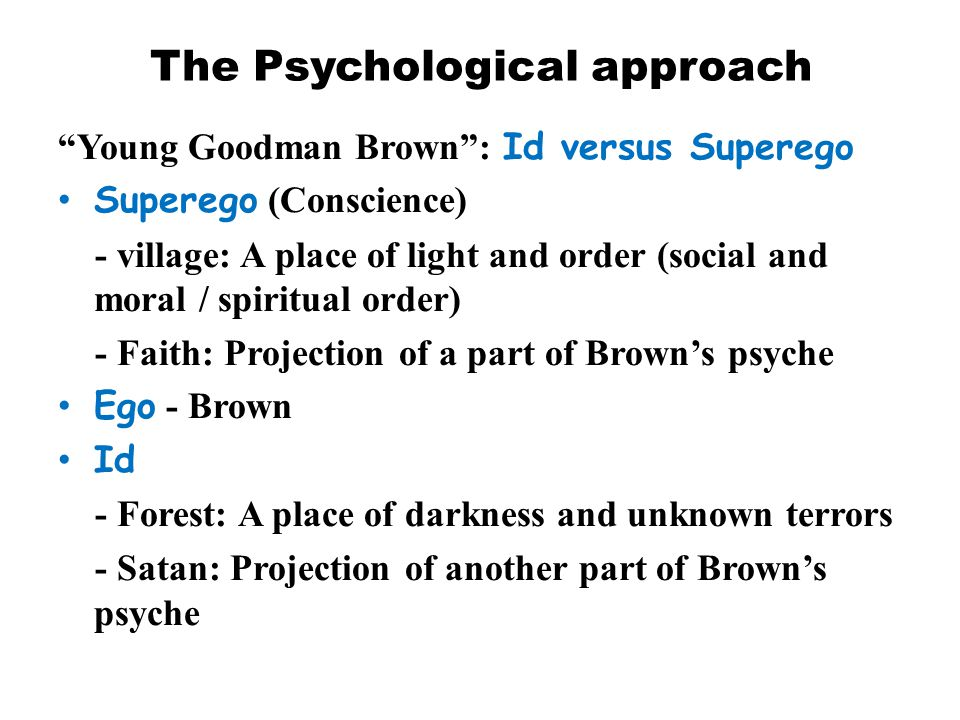 """The Psychological approach """"Young Goodman Brown"""": Id versus Superego Superego (Conscience) - village: A place of light and order (social and moral / s"""
