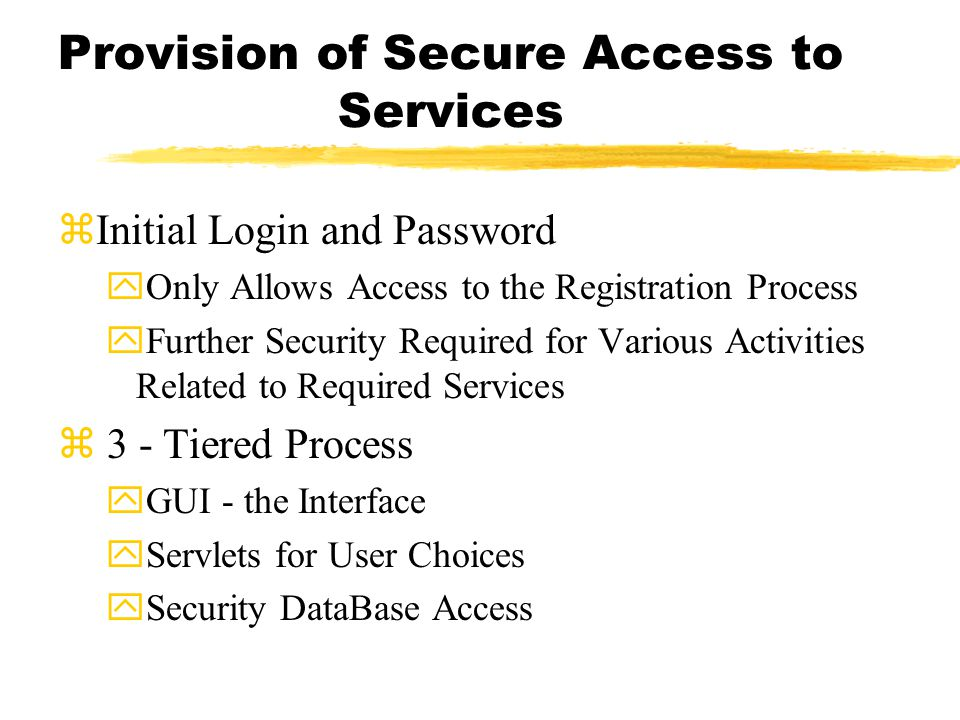 zInitial Login and Password yOnly Allows Access to the Registration Process yFurther Security Required for Various Activities Related to Required Serv