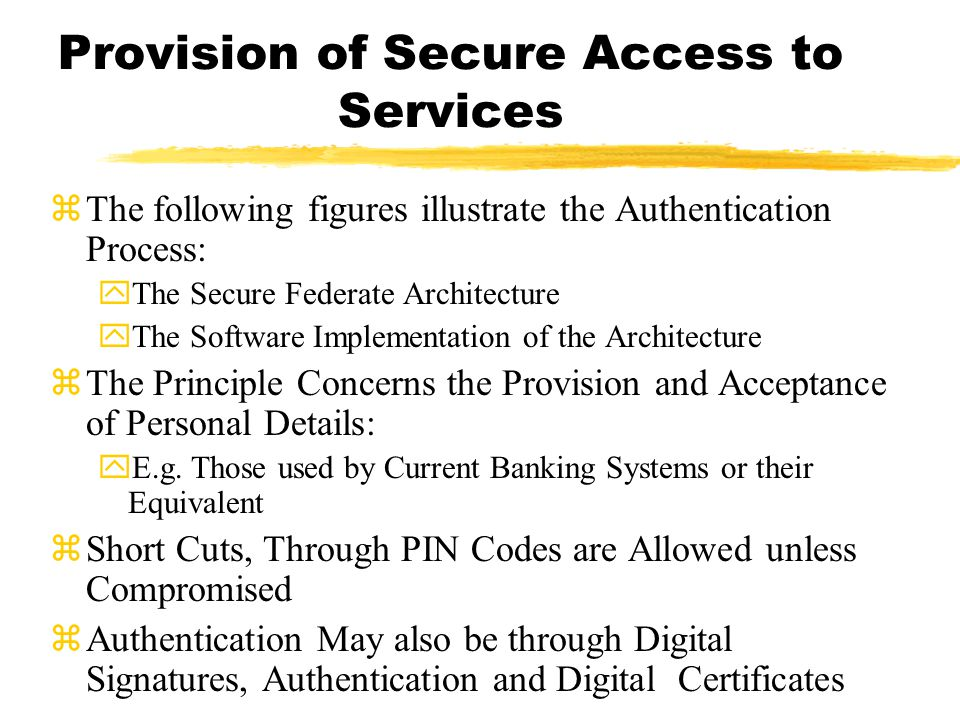 zThe following figures illustrate the Authentication Process: yThe Secure Federate Architecture yThe Software Implementation of the Architecture zThe Principle Concerns the Provision and Acceptance of Personal Details: yE.g.