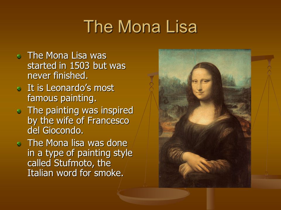 The Mona Lisa The Mona Lisa was started in 1503 but was never finished.