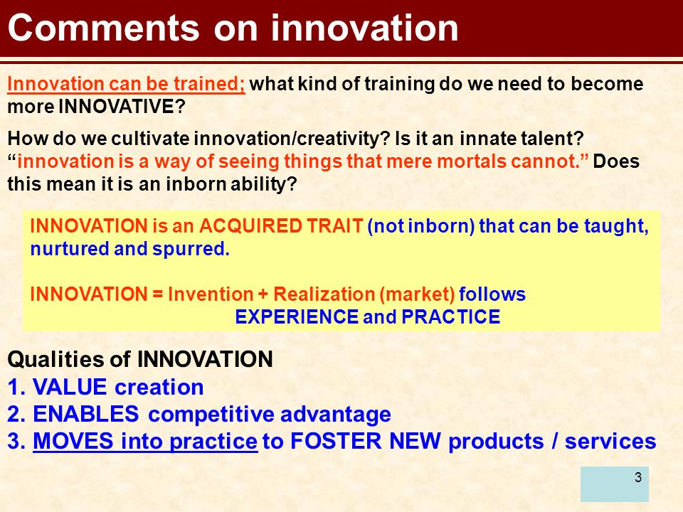 3 Comments on innovation Innovation can be trained; what kind of training do we need to become more INNOVATIVE.