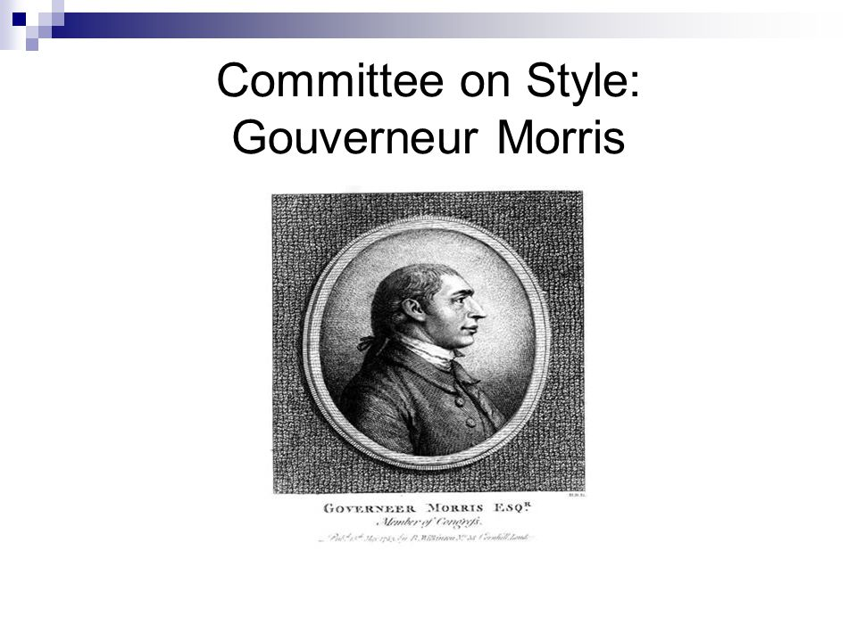Committee on Style: Gouverneur Morris