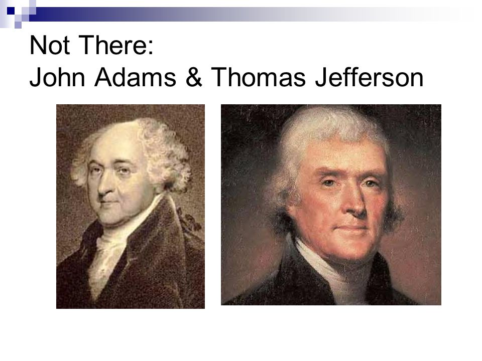 Not There: John Adams & Thomas Jefferson