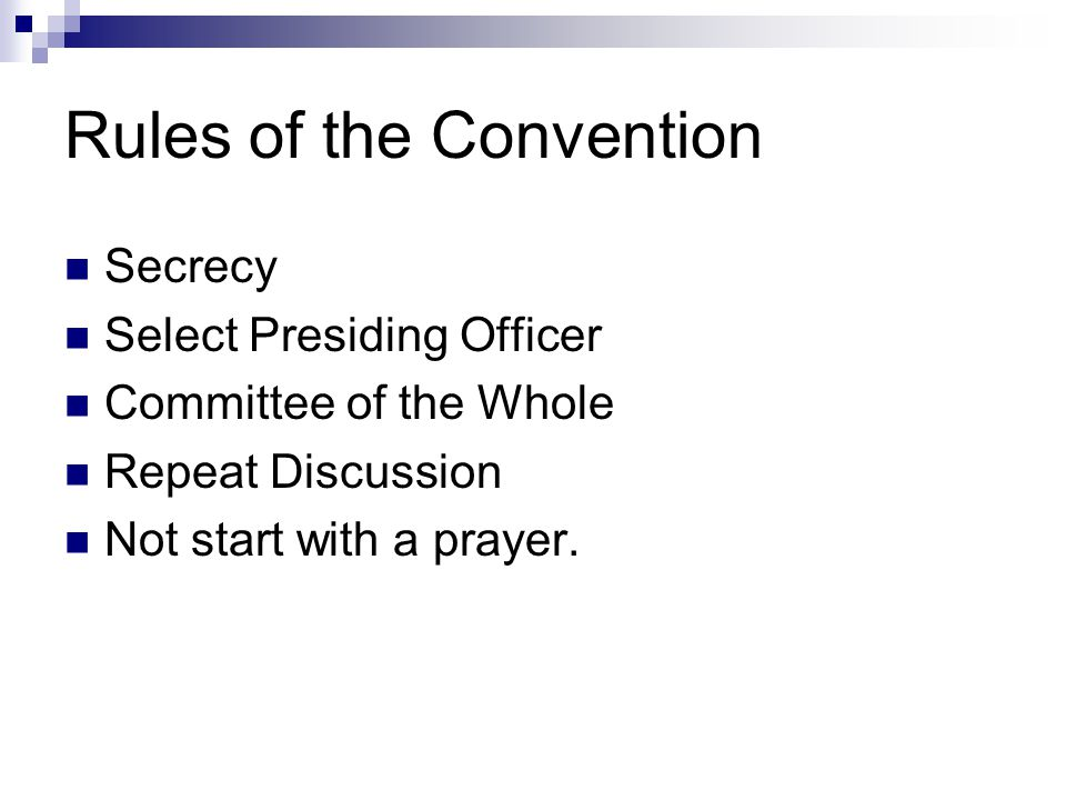 Rules of the Convention Secrecy Select Presiding Officer Committee of the Whole Repeat Discussion Not start with a prayer.