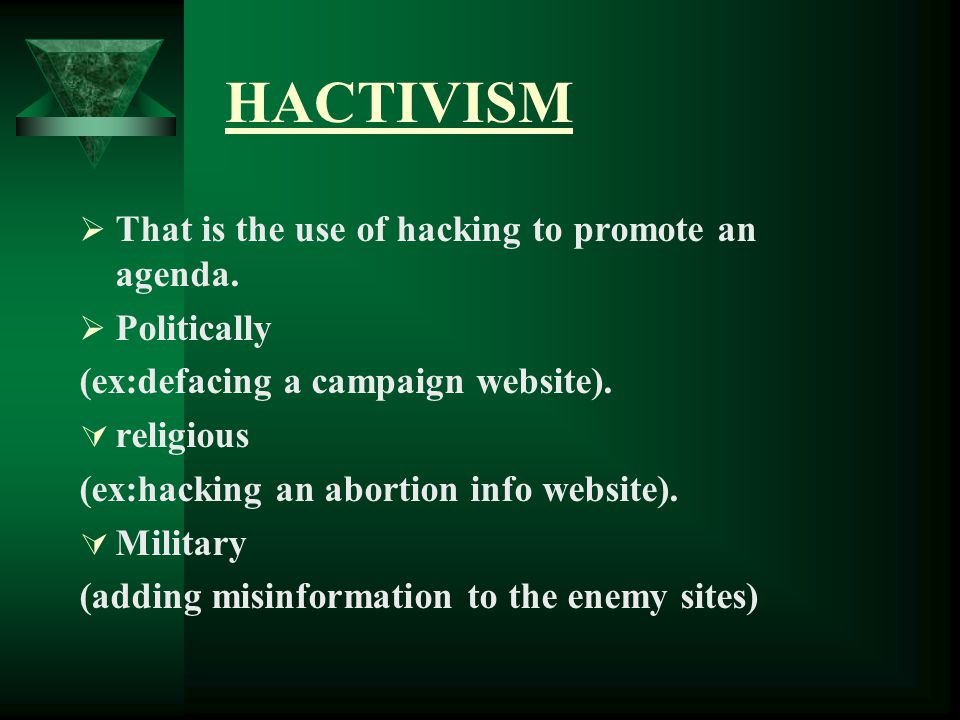 HACTIVISM  That is the use of hacking to promote an agenda.