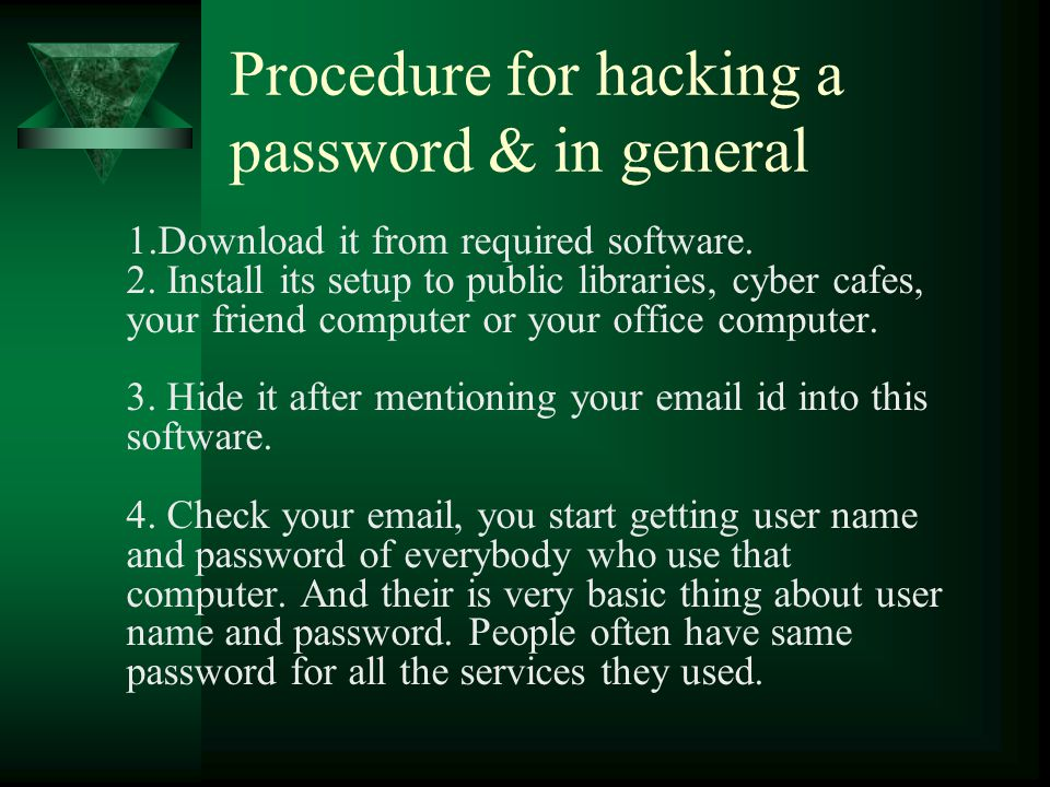 Procedure for hacking a password & in general 1.Download it from required software.