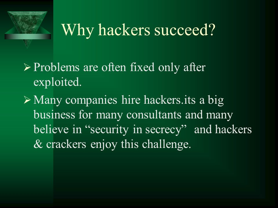 Why hackers succeed.  Problems are often fixed only after exploited.