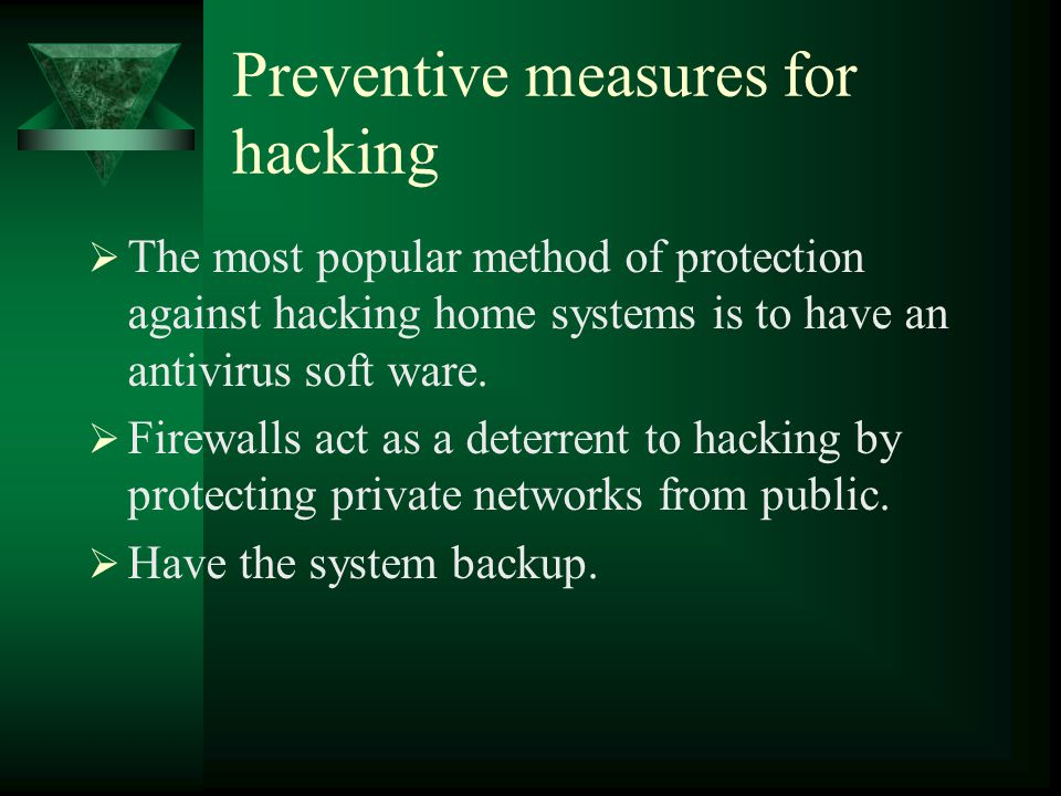 Preventive measures for hacking  The most popular method of protection against hacking home systems is to have an antivirus soft ware.  Firewalls ac