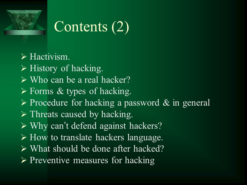 Contents (2)  Hactivism.  History of hacking.  Who can be a real hacker.