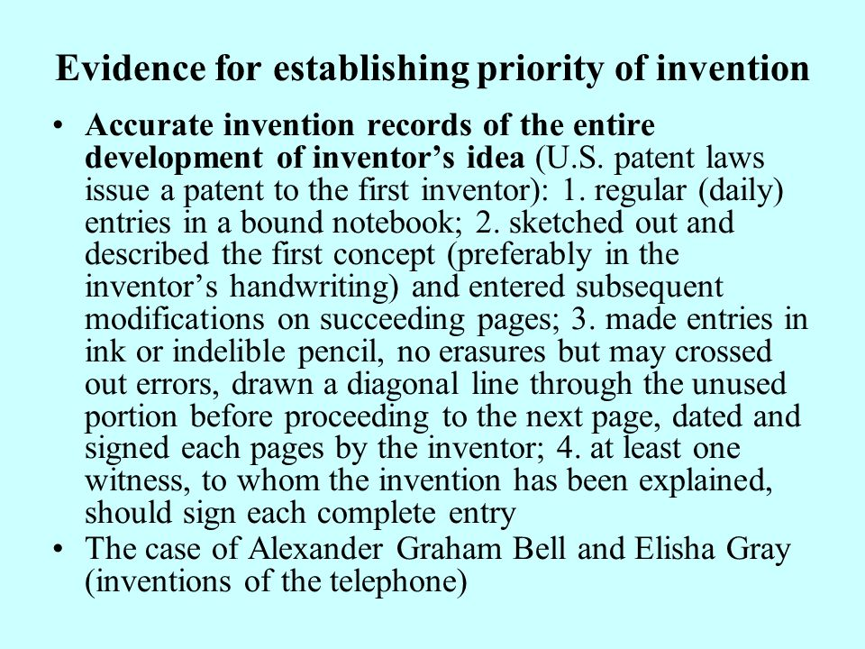 Evidence for establishing priority of invention Accurate invention records of the entire development of inventor's idea (U.S.