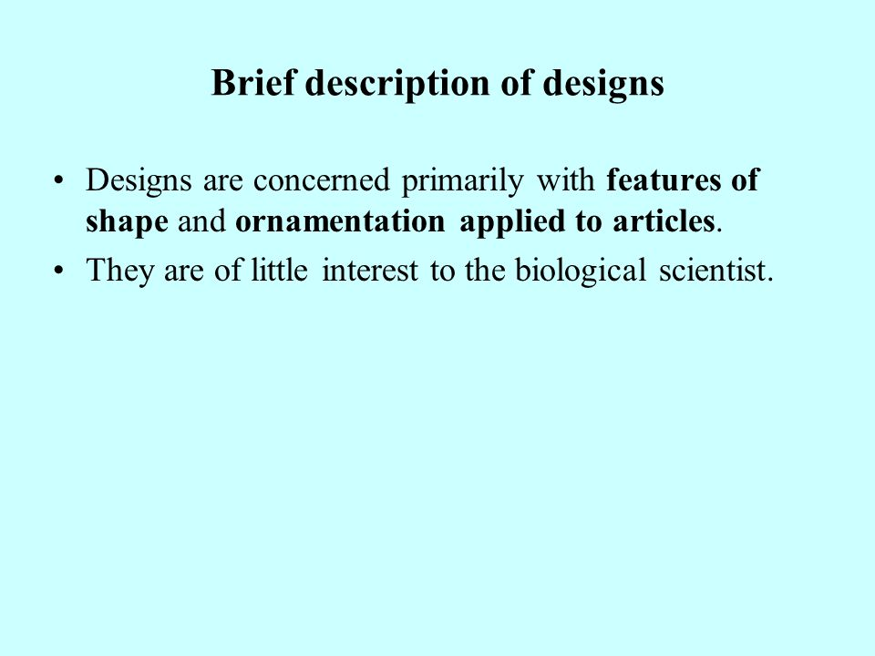 Brief description of designs Designs are concerned primarily with features of shape and ornamentation applied to articles.