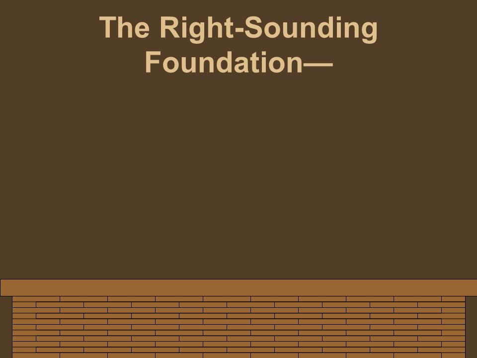 The Right-Sounding Foundation—