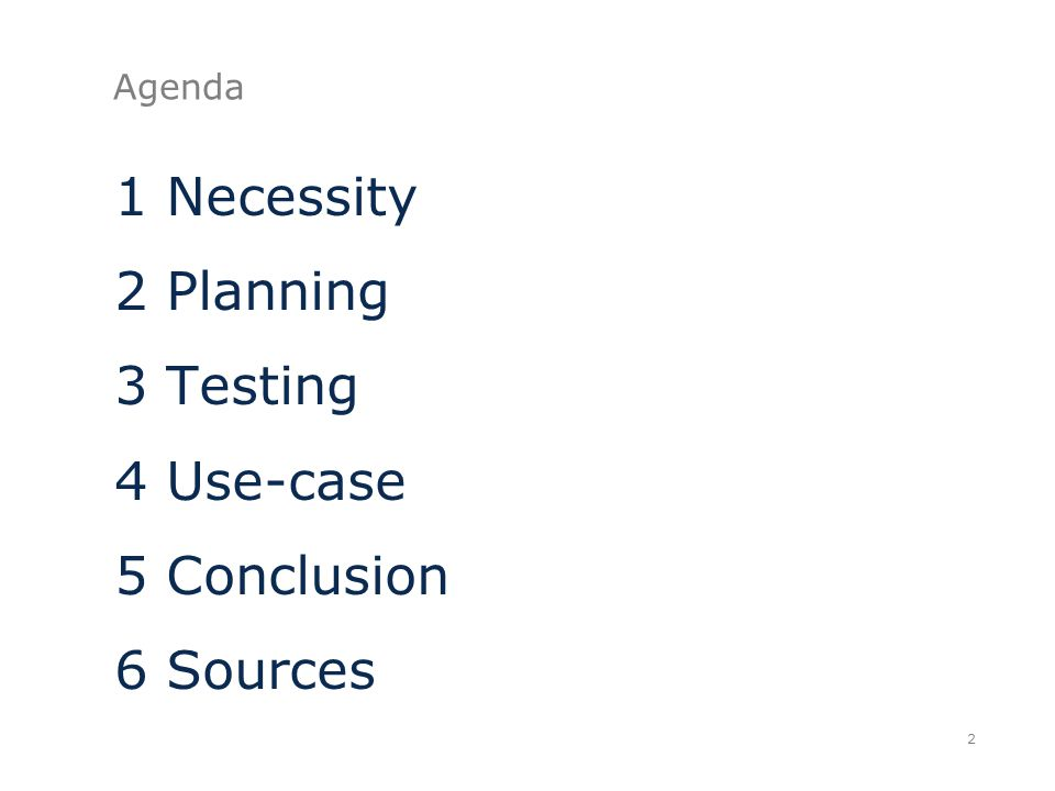 Agenda 1Necessity 2Planning 3Testing 4Use-case 5Conclusion 6Sources 2