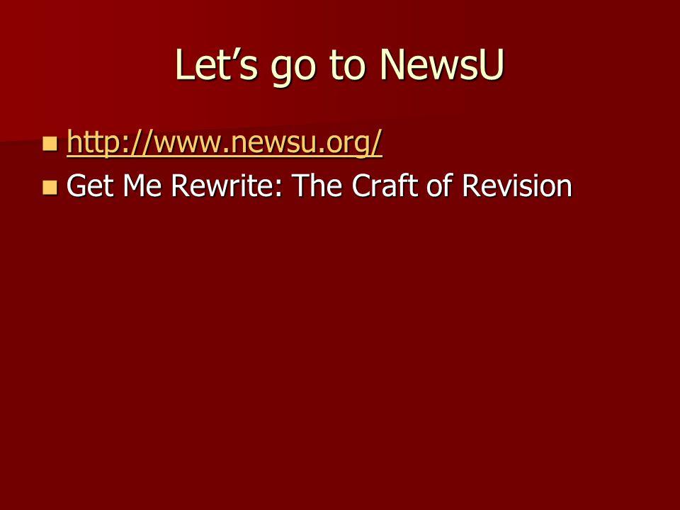 Let's go to NewsU http://www.newsu.org/ http://www.newsu.org/ http://www.newsu.org/ Get Me Rewrite: The Craft of Revision Get Me Rewrite: The Craft of Revision
