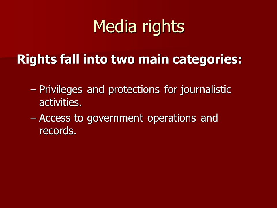 Media rights –Privileges and protections for journalistic activities.