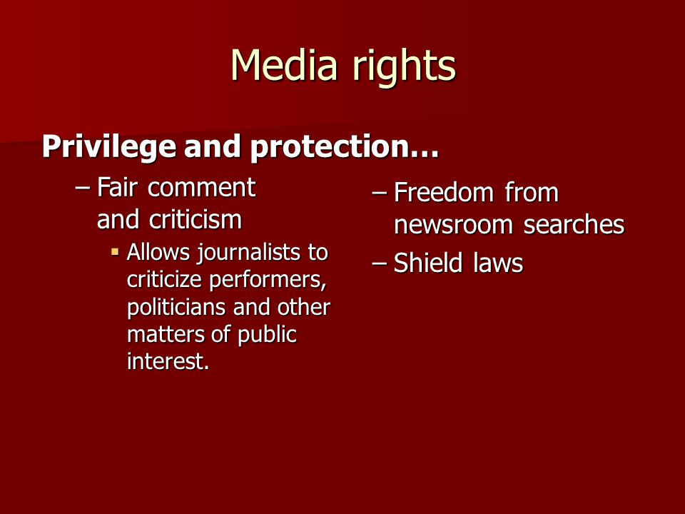 Media rights  Allows journalists to criticize performers, politicians and other matters of public interest.